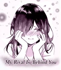 My Rival Is Behind You