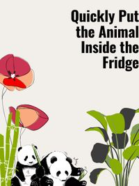 Quickly Put the Animal Inside the Fridge